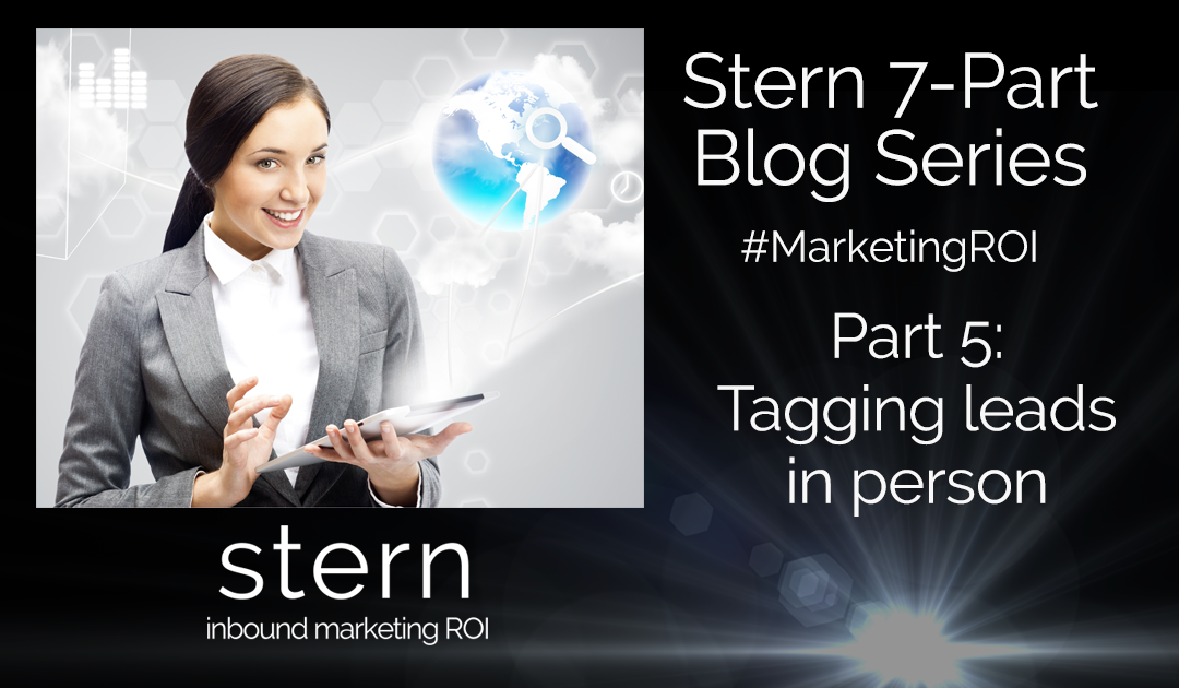 Tagging Leads in Person #MarketingROI Part 5