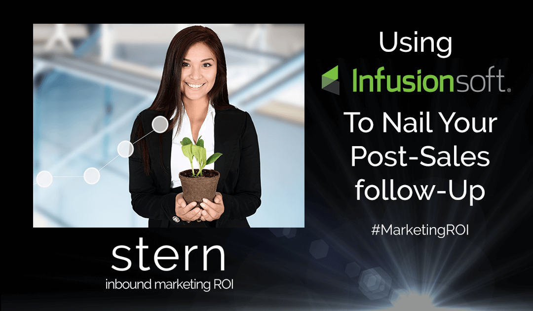 Using Infusionsoft To Nail Your Post Sales Follow Up