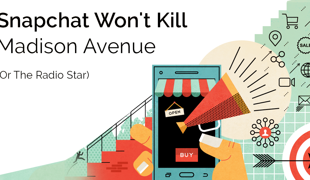Snapchat Won't Kill Madison Avenue (Or The Radio Star)